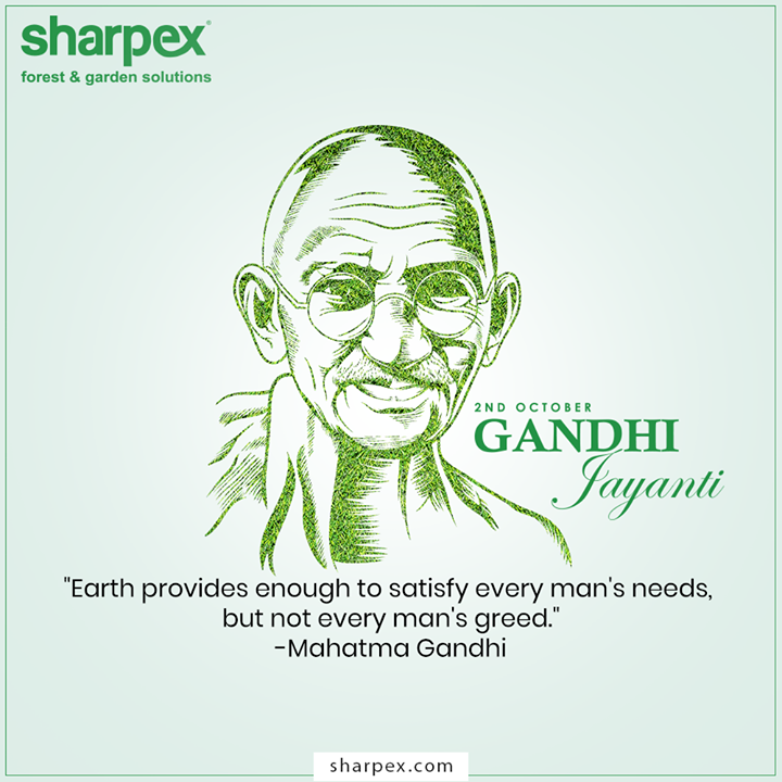 Earth provides enough to satisfy every man's needs, but not every man's greed.-Mahatma Gandhi   #GandhiJayanti #MahatmaGandhi #2ndOct #Gandhiji #GandhiJayanti2020 #GardeningTools #ModernGardeningTools #GardeningProducts #GardenProduct #Sharpex #SharpexIndia